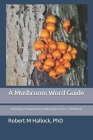 A Mushroom Word Guide: Etymology, Pronunciation, and Meanings of over 1,500 Words Cover Image