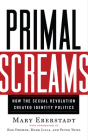 Primal Screams: How the Sexual Revolution Created Identity Politics Cover Image