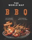 The World Map BBQ: Different Countries, Different Ways to BBQ Cover Image