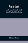 Public Good, Being An Examination Into The Claim Of Virginia To The Vacant Western Territory, And Of The Right Of The United States To The Same: To Wh Cover Image