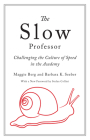 The Slow Professor: Challenging the Culture of Speed in the Academy Cover Image