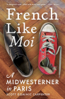 French Like Moi: A Midwesterner in Paris Cover Image