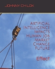 Artificial Intelligence Impacts Human Job Market Change Future: Effect Cover Image