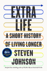 Extra Life: A Short History of Living Longer Cover Image