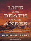 Life and Death in the Andes: On the Trail of Bandits, Heroes, and Revolutionaries Cover Image