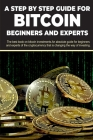 A step by step guide for Bitcoin beginners and experts: The best book on bitcoin investments. An absolute guide for beginners and experts of the crypt Cover Image