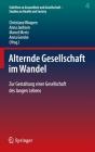 Alternde Gesellschaft Im Wandel: Zur Gestaltung Einer Gesellschaft Des Langen Lebens Cover Image