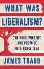 What Was Liberalism?: The Past, Present, and Promise of a Noble Idea Cover Image