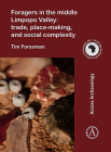 Foragers in the Middle Limpopo Valley: Trade, Place-Making, and Social Complexity (Cambridge Monographs in African Archaeology) Cover Image