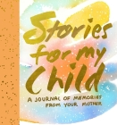 Stories for My Child (Guided Journal): A Mother's Memory Journal Cover Image