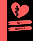 NRP Notebook: Neonatal Resuscitation Program Notebook Gift - 120 Pages Ruled With Personalized Cover Cover Image