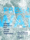 Fresh Water: Design Research for Inland Water Territories Cover Image