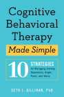 Cognitive Behavioral Therapy Made Simple: 10 Strategies for Managing Anxiety, Depression, Anger, Panic, and Worry Cover Image