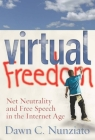Virtual Freedom: Net Neutrality and Free Speech in the Internet Age Cover Image