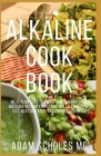 Alkaline Cookbook: Everything You Need To Know About Alkaline Recipes to Bring Your Body Back to Balance Cover Image