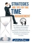 Strategies and Tips for Time Management: The Complete Guide to Personal Development, Self-Discipline, Process Improvement, Task Management, Productivi Cover Image
