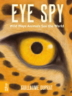 Eye Spy: Wild Ways Animals See the World Cover Image