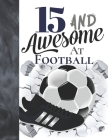 15 And Awesome At Football: Sketchbook Gift For Teen Football Players In The UK - Soccer Ball Sketchpad To Draw And Sketch In Cover Image