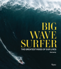Big Wave Surfer: The Greatest Rides of Our Lives Cover Image