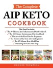 The Complete AIP Keto Cookbook: Includes: The Anti-Inflammatory Diet, The Autoimmune Diet, The Science of the Keto Diet, The Art of the Keto Diet, The Cover Image