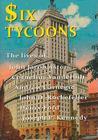 Six Tycoons: The Lives of John Jacob Astor, Cornelius Vanderbilt, Andrew Carnegie, John D. Rockefeller, Henry Ford and Joseph P. Kennedy Cover Image