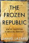 The Frozen Republic: How the Constitution Is Paralyzing Democracy Cover Image