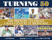 Turning 50 - The Brewers Celebrate a Half-Century in Milwaukee Cover Image