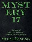 Mystery 17: The Return of Jesus Christ & Revelation of Daniel's 70Th Week Prophecy Cover Image
