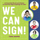 We Can Sign!: An Essential Illustrated Guide to American Sign Language for Kids Cover Image