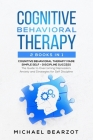 Cognitive Behavioral Therapy: - 2 Books in 1 - Cognitive Behavioral Therapy Made Simple and Self - Discipline Success: The Guide to Overcoming Depre Cover Image