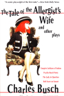 The Tale of the Allergist's Wife and Other Plays: The Tale of the Allergist's Wife, Vampire Lesbians of Sodom, Psycho Beach Party, the Lady in Questio Cover Image