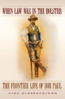 When Law Was in the Holster: The Frontier Life of Bob Paul Cover Image