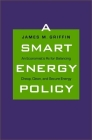 A Smart Energy Policy: An Economist's Rx for Balancing Cheap, Clean, and Secure Energy Cover Image