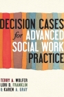 Decision Cases for Advanced Social Work Practice: Confronting Complexity Cover Image