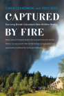 Captured by Fire: Surviving British Columbia's New Wildfire Reality Cover Image