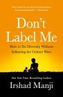Don't Label Me: How to Do Diversity Without Inflaming the Culture Wars Cover Image