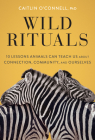 Wild Rituals: 10 Lessons Animals Can Teach Us About Connection, Community, and Ourselves Cover Image