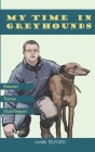 My Time In Greyhounds.: Breeder. Trainer. Stud-keeper Cover Image