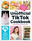 The Unofficial TikTok Cookbook: 75 Internet-Breaking Recipes for Snacks, Drinks, Treats, and More! (Unofficial Cookbook) Cover Image