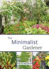 The Minimalist Gardener: Low Impact, No Dig Growing Cover Image