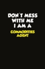 Don't Mess With Me I Am A Commodities agent: Career journal, notebook and writing journal for encouraging men, women and kids. A framework for buildin Cover Image