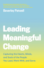 Leading Meaningful Change: Capturing the Hearts, Minds, and Souls of the People You Lead, Work With, and Serve Cover Image