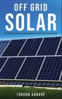 Off Grid Solar: Photovoltaic solar power system for your home: An easy guide to install a solar power system in your home Cover Image