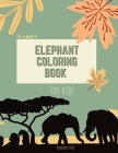 Elephant Coloring Book: Elephant Coloring Book for Kids: Cute Elephant Coloring Book For kids 42 pages Ages 3-8, 8.5 x 11 Inches Cover Image