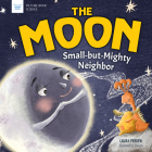 The Moon: Small-But-Mighty Neighbor (Picture Book Science) Cover Image
