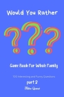 Would You Rather?Game Book For Whole Family. 100 Interesting and Funny Questions Part 2: Funny Challenging and Silly Questions for Long Car Rides ( Tr Cover Image