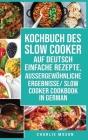 Kochbuch des Slow Cooker Auf Deutsch Einfache Rezepte, aussergewöhnliche Ergebnisse/ Slow Cooker Cookbook In German Cover Image