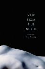 View from True North (Crab Orchard Series in Poetry) Cover Image