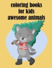 coloring books for kids awesome animals: Children Coloring and Activity Books for Kids Ages 2-4, 4-8, Boys, Girls, Fun Early Learning Cover Image