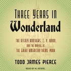 Three Years in Wonderland Lib/E: The Disney Brothers, C. V. Wood, and the Making of the Great American Theme Park Cover Image